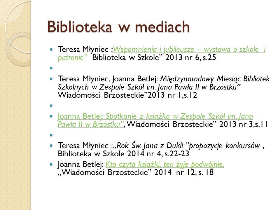 """Biblioteka w mediach Teresa Młyniec :Wspomnienia i jubileusze – wystawa o szkole i patronie"""" Biblioteka w Szkole"""" 2013 nr 6, s.25Wspomnienia i jubileu"""