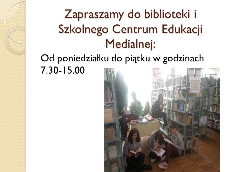 Zapraszamy do biblioteki i Szkolnego Centrum Edukacji Medialnej: Od poniedziałku do piątku w godzinach 7.30-15.00