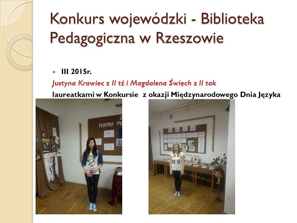 Konkurs wojewódzki - Biblioteka Pedagogiczna w Rzeszowie III 2015r. Justyna Krawiec z II tż i Magdalena Święch z II tak laureatkami w Konkursie z okaz