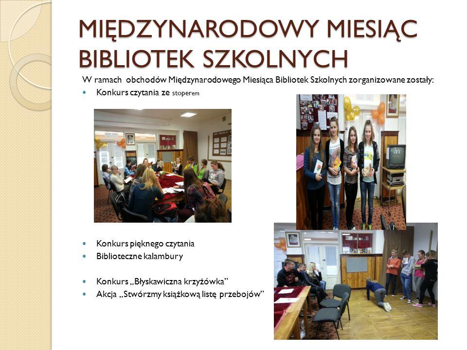 MIĘDZYNARODOWY MIESIĄC BIBLIOTEK SZKOLNYCH W ramach obchodów Międzynarodowego Miesiąca Bibliotek Szkolnych zorganizowane zostały: Konkurs czytania ze