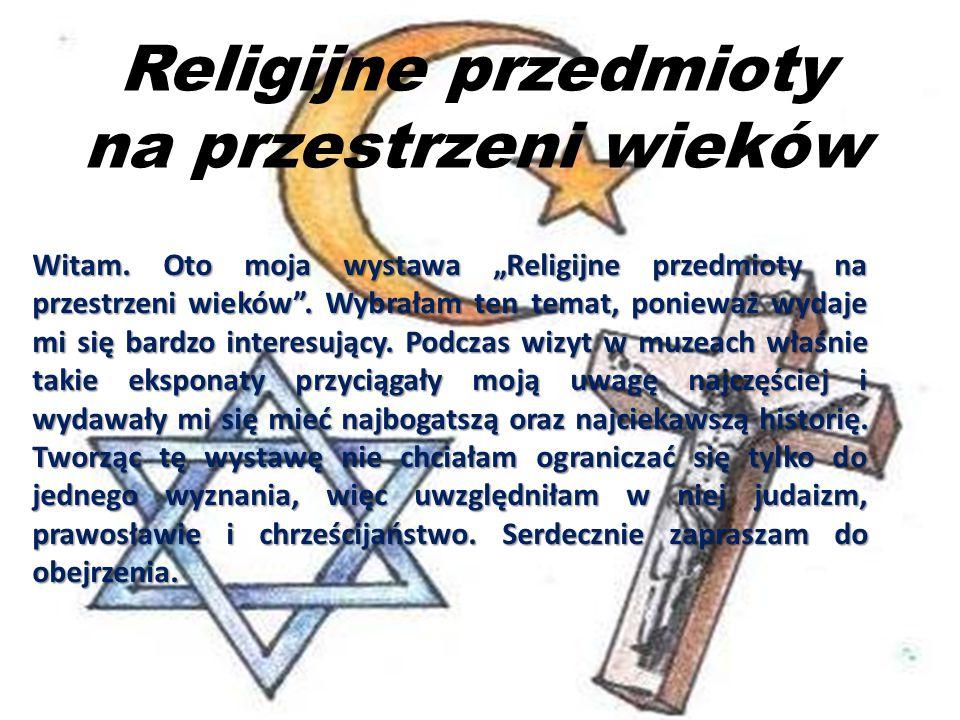 Religijne przedmioty na przestrzeni wieków Witam.