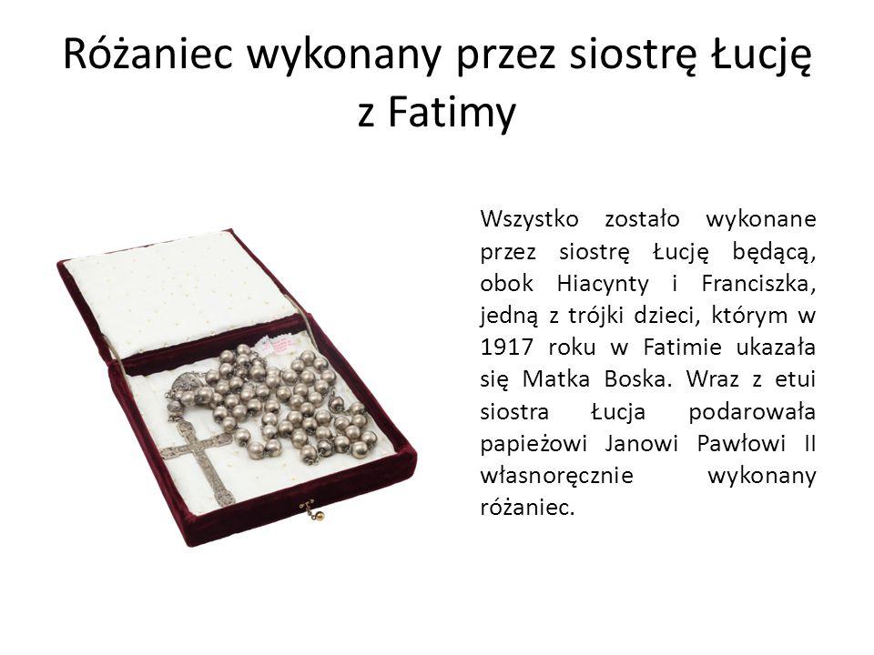 Różaniec wykonany przez siostrę Łucję z Fatimy Wszystko zostało wykonane przez siostrę Łucję będącą, obok Hiacynty i Franciszka, jedną z trójki dzieci, którym w 1917 roku w Fatimie ukazała się Matka Boska.