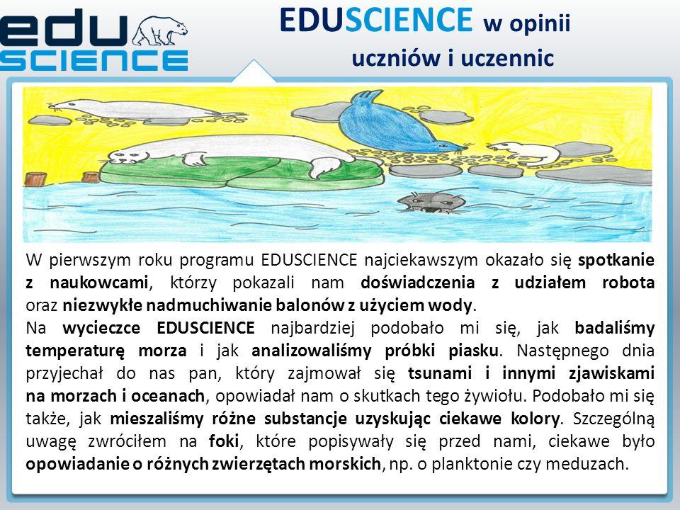 EDUSCIENCE w opinii uczniów i uczennic W pierwszym roku programu EDUSCIENCE najciekawszym okazało się spotkanie z naukowcami, którzy pokazali nam dośw