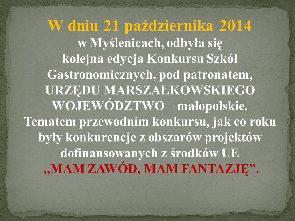 W dniu 21 października 2014 w Myślenicach, odbyła się kolejna edycja Konkursu Szkół Gastronomicznych, pod patronatem, URZĘDU MARSZAŁKOWSKIEGO WOJEWÓDZTWO – małopolskie.