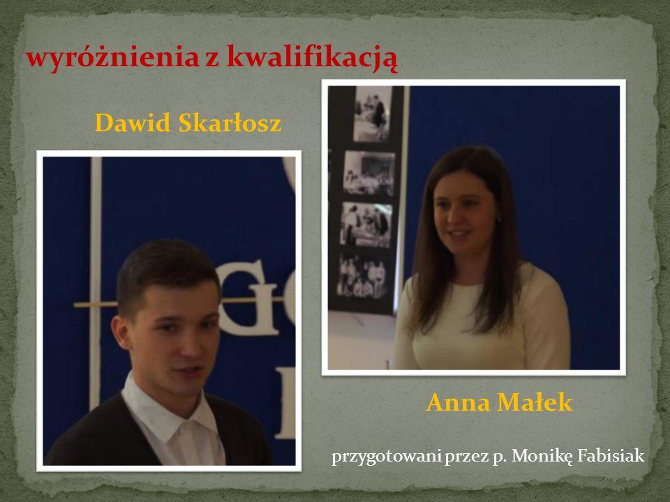 wyróżnienia z kwalifikacją Anna Małek Dawid Skarłosz przygotowani przez p. Monikę Fabisiak