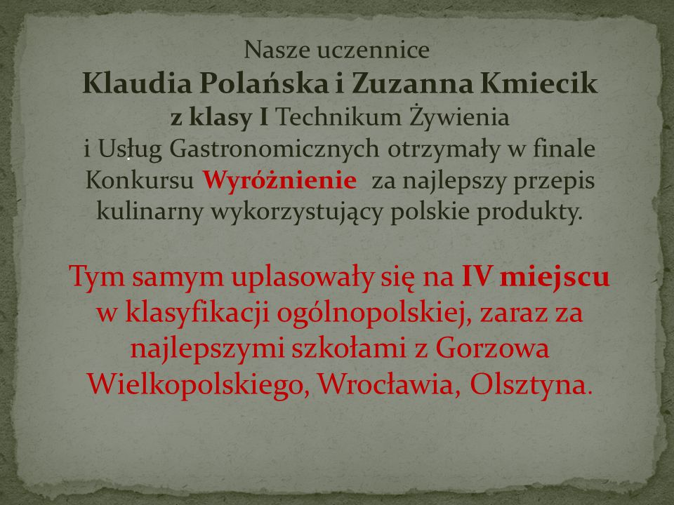 Nasze uczennice Klaudia Polańska i Zuzanna Kmiecik z klasy I Technikum Żywienia i Usług Gastronomicznych otrzymały w finale Konkursu Wyróżnienie za najlepszy przepis kulinarny wykorzystujący polskie produkty.