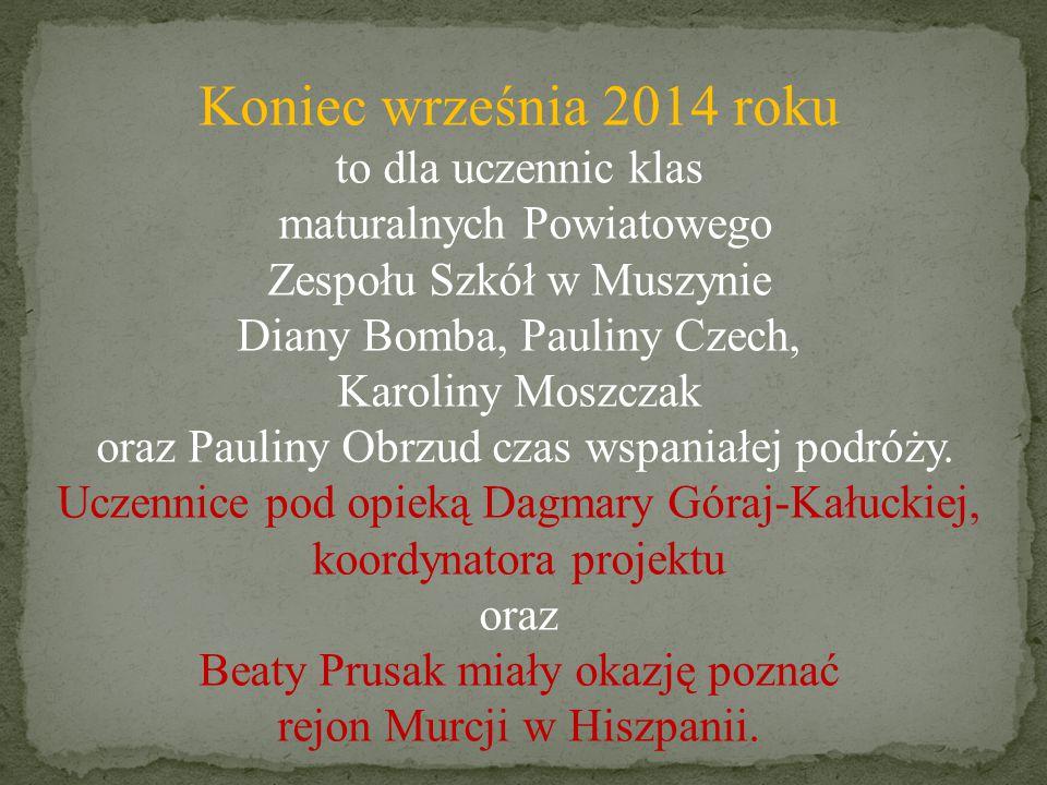 Koniec września 2014 roku to dla uczennic klas maturalnych Powiatowego Zespołu Szkół w Muszynie Diany Bomba, Pauliny Czech, Karoliny Moszczak oraz Pauliny Obrzud czas wspaniałej podróży.
