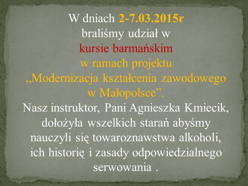 """W dniach 2-7.03.2015r braliśmy udział w kursie barmańskim w ramach projektu """"Modernizacja kształcenia zawodowego w Małopolsce ."""