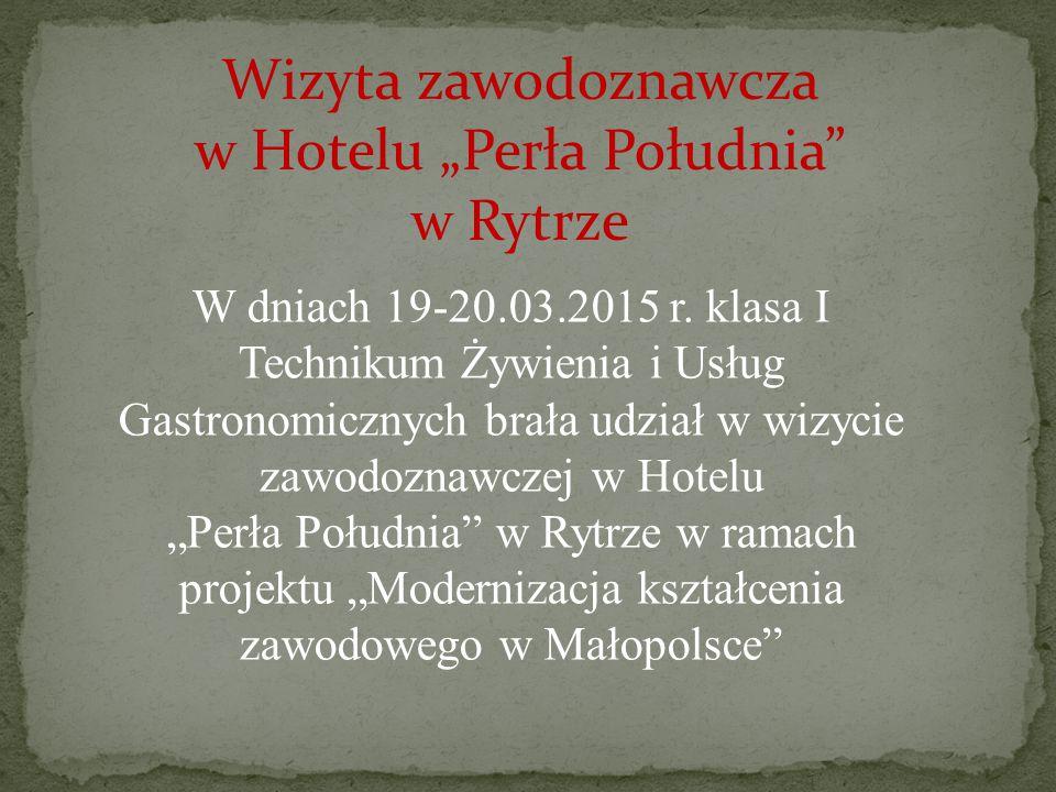 """Wizyta zawodoznawcza w Hotelu """"Perła Południa w Rytrze W dniach 19-20.03.2015 r."""