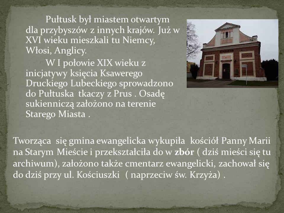 Pułtusk był miastem otwartym dla przybyszów z innych krajów. Już w XVI wieku mieszkali tu Niemcy, Włosi, Anglicy. W I połowie XIX wieku z inicjatywy k