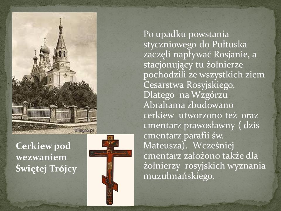 Po upadku powstania styczniowego do Pułtuska zaczęli napływać Rosjanie, a stacjonujący tu żołnierze pochodzili ze wszystkich ziem Cesarstwa Rosyjskieg