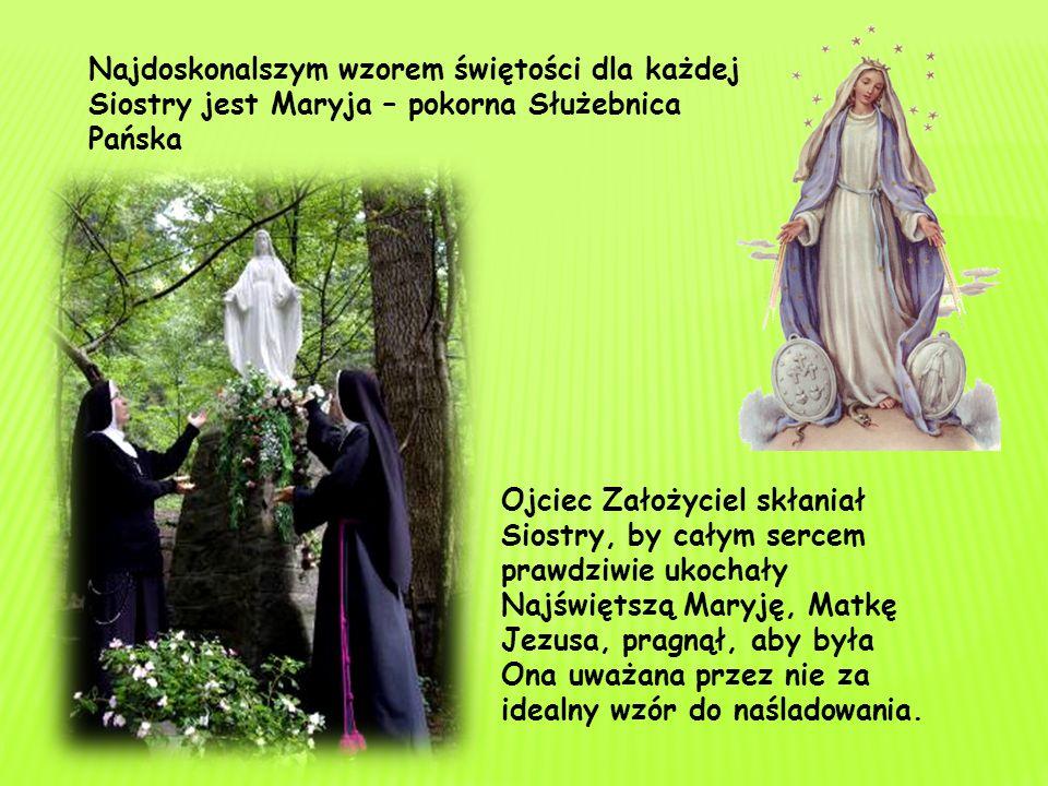 Siostry żyją w Rodzinie Maryi, stąd odznaczają się duchem rodzinności w kontaktach z otoczeniem i między sobą.