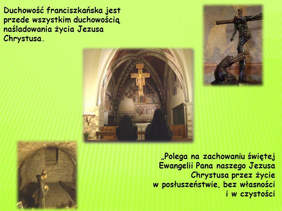 Od św. Ojca Franciszka uczą się Siostry:  braterstwa z wszystkimi ludźmi  radosnej więzi ze światem  wyrzeczenia i wstępowania w ślady Boskiego Mis