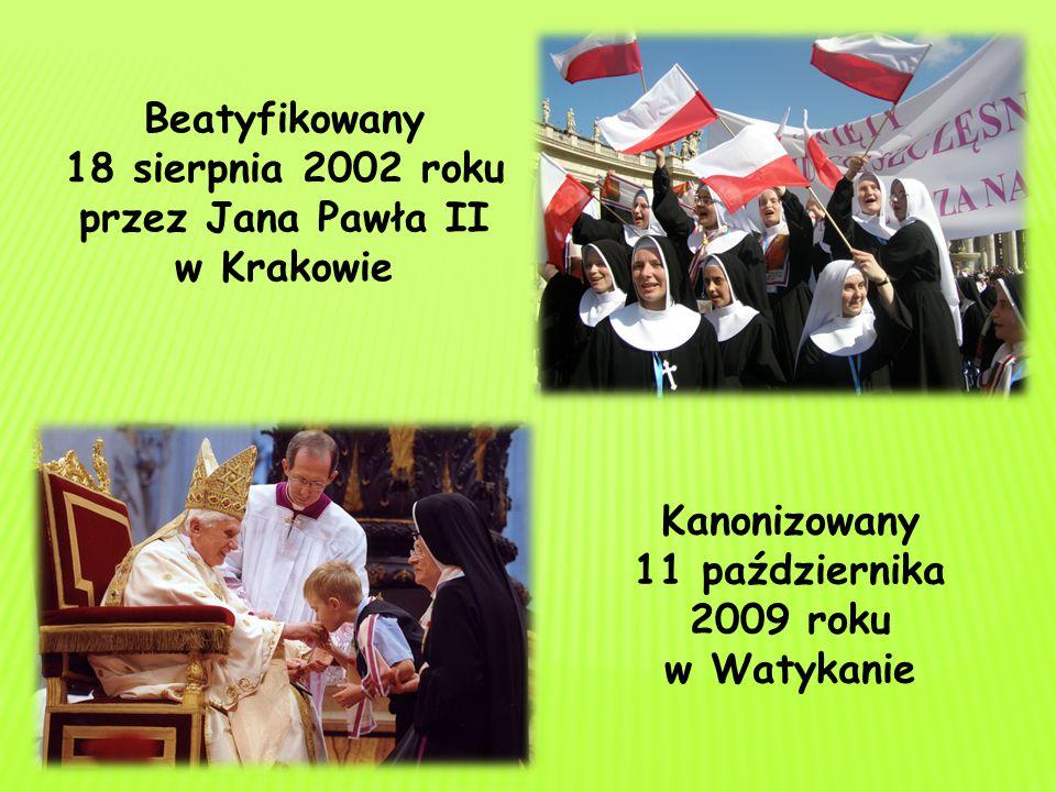 Kanonizowany 11 października 2009 roku w Watykanie Beatyfikowany 18 sierpnia 2002 roku przez Jana Pawła II w Krakowie