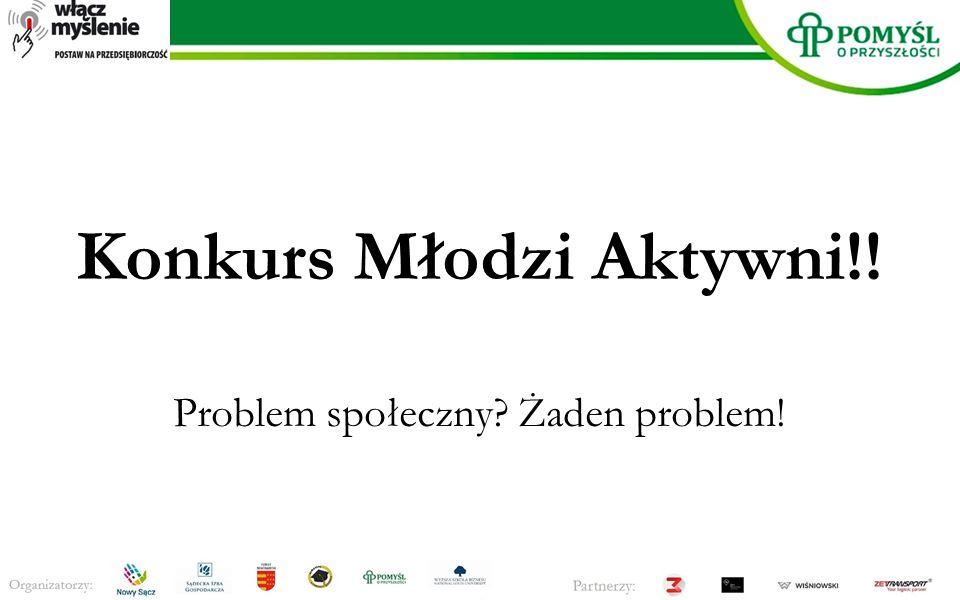 Konkurs Młodzi Aktywni!! Problem społeczny Żaden problem!