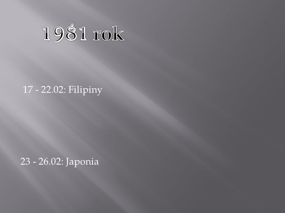 23 - 26.02: Japonia 17 - 22.02: Filipiny
