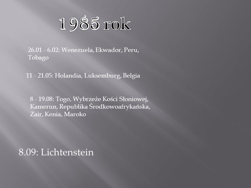 8.09: Lichtenstein 26.01 - 6.02: Wenezuela, Ekwador, Peru, Tobago 11 - 21.05: Holandia, Luksemburg, Belgia 8 - 19.08: Togo, Wybrzeże Kości Słoniowej, Kamerun, Republika Środkowoafrykańska, Zair, Kenia, Maroko