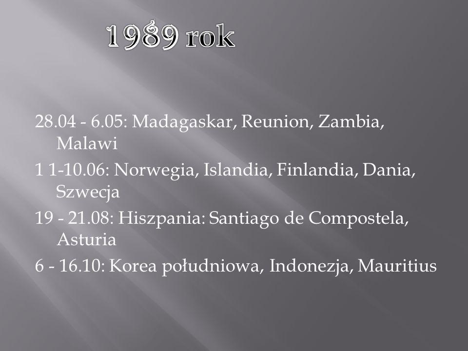 28.04 - 6.05: Madagaskar, Reunion, Zambia, Malawi 1 1-10.06: Norwegia, Islandia, Finlandia, Dania, Szwecja 19 - 21.08: Hiszpania: Santiago de Compostela, Asturia 6 - 16.10: Korea południowa, Indonezja, Mauritius