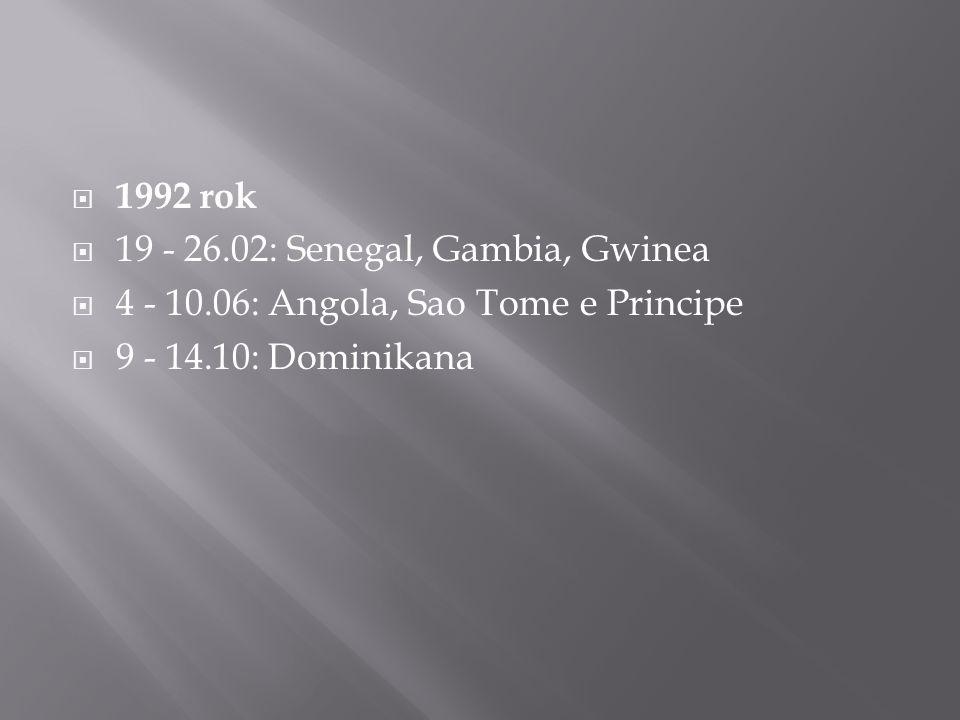  1992 rok  19 - 26.02: Senegal, Gambia, Gwinea  4 - 10.06: Angola, Sao Tome e Principe  9 - 14.10: Dominikana