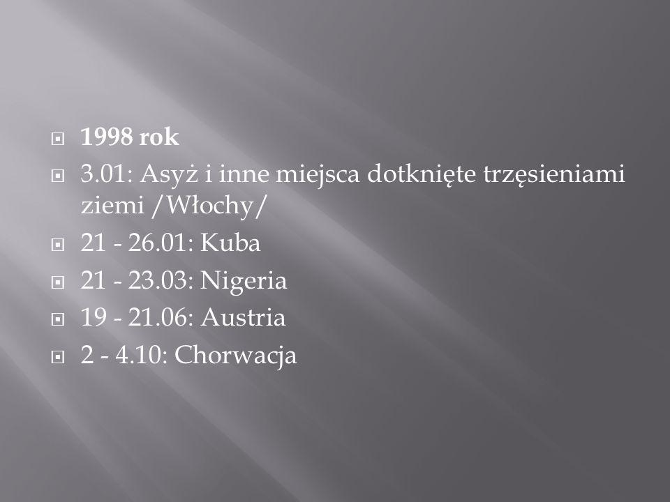  1998 rok  3.01: Asyż i inne miejsca dotknięte trzęsieniami ziemi /Włochy/  21 - 26.01: Kuba  21 - 23.03: Nigeria  19 - 21.06: Austria  2 - 4.10: Chorwacja