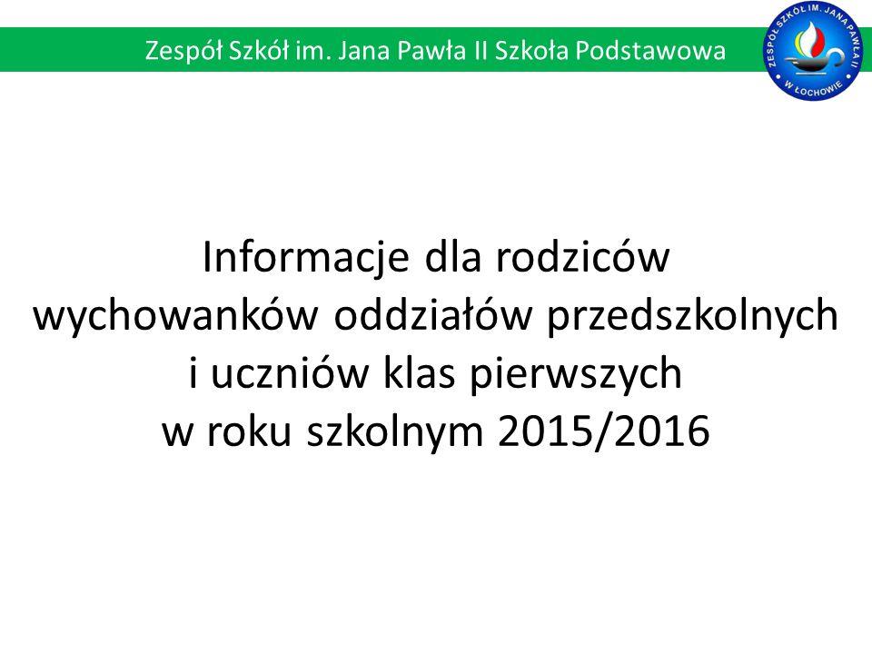 Informacje dla rodziców wychowanków oddziałów przedszkolnych i uczniów klas pierwszych w roku szkolnym 2015/2016 Zespół Szkół im.