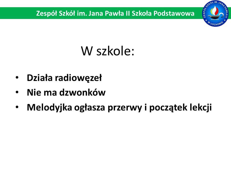 W szkole: Działa radiowęzeł Nie ma dzwonków Melodyjka ogłasza przerwy i początek lekcji Zespół Szkół im. Jana Pawła II Szkoła Podstawowa