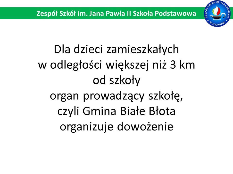 Dla dzieci zamieszkałych w odległości większej niż 3 km od szkoły organ prowadzący szkołę, czyli Gmina Białe Błota organizuje dowożenie Zespół Szkół im.