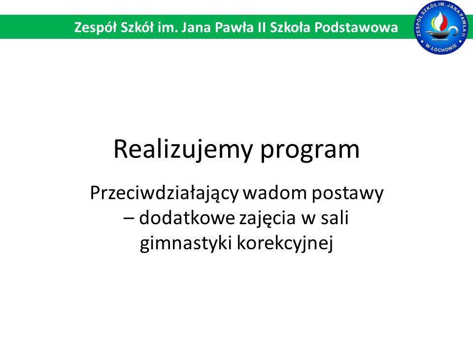 Realizujemy program Przeciwdziałający wadom postawy – dodatkowe zajęcia w sali gimnastyki korekcyjnej Zespół Szkół im. Jana Pawła II Szkoła Podstawowa