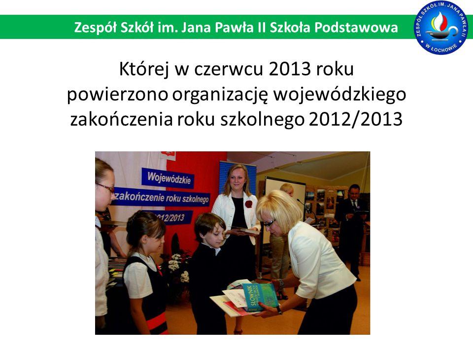 Której w czerwcu 2013 roku powierzono organizację wojewódzkiego zakończenia roku szkolnego 2012/2013 Zespół Szkół im. Jana Pawła II Szkoła Podstawowa