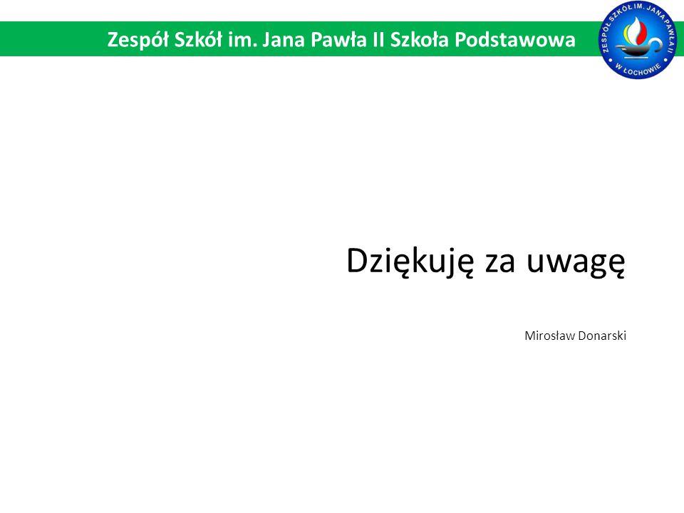 Zespół Szkół im. Jana Pawła II Szkoła Podstawowa Dziękuję za uwagę Mirosław Donarski