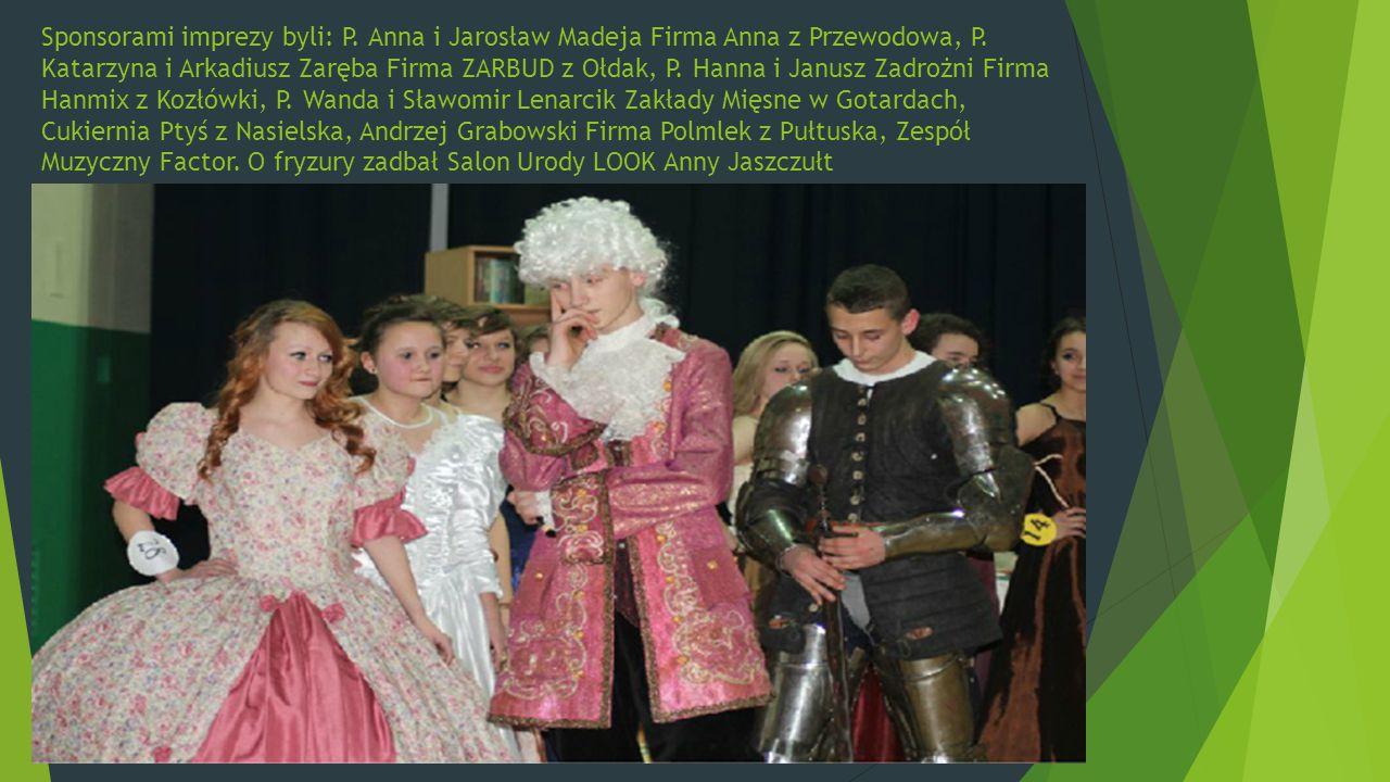 Sponsorami imprezy byli: P. Anna i Jarosław Madeja Firma Anna z Przewodowa, P. Katarzyna i Arkadiusz Zaręba Firma ZARBUD z Ołdak, P. Hanna i Janusz Za