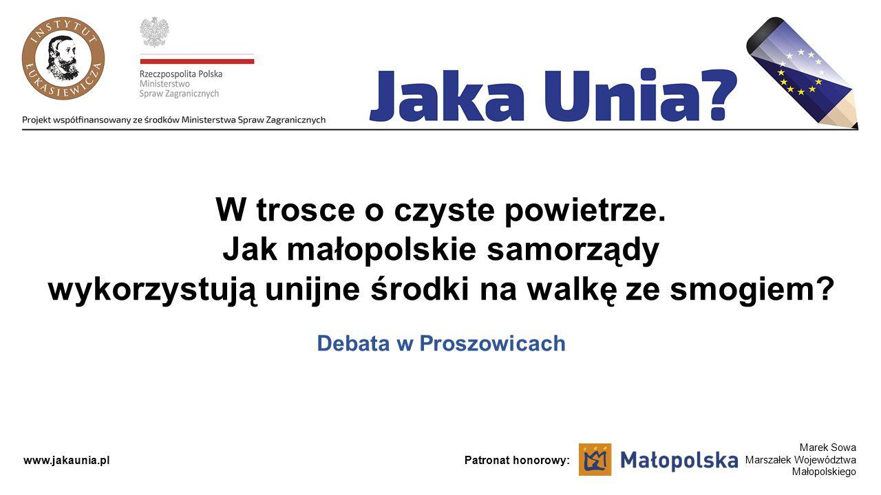 www.jakaunia.pl Marek Sowa Marszałek Województwa Małopolskiego Patronat honorowy: W trosce o czyste powietrze. Jak małopolskie samorządy wykorzystują
