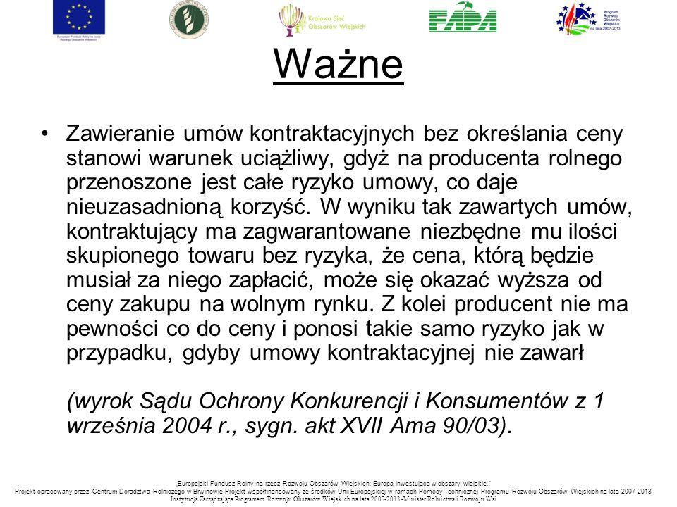 Ważne Zawieranie umów kontraktacyjnych bez określania ceny stanowi warunek uciążliwy, gdyż na producenta rolnego przenoszone jest całe ryzyko umowy, c