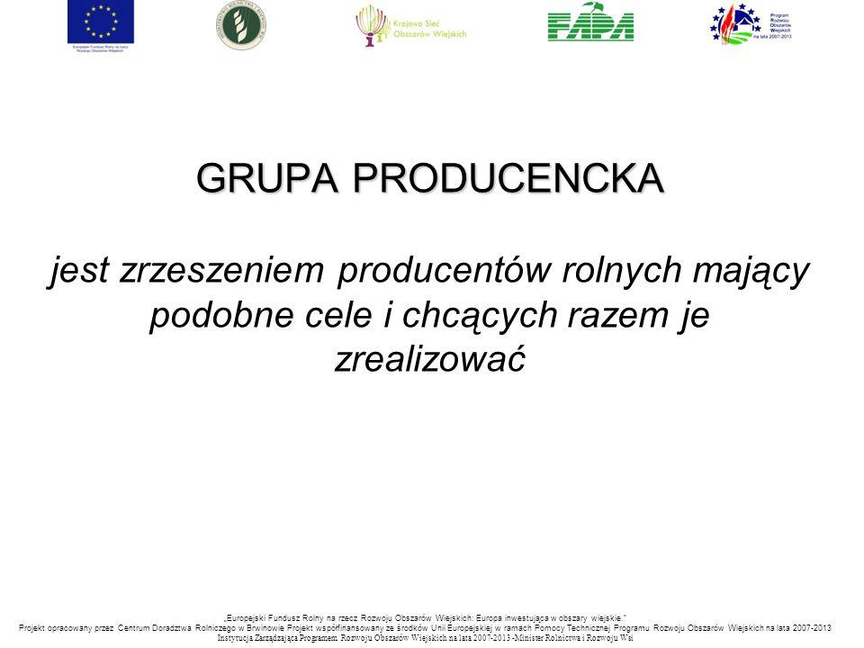 """GRUPA PRODUCENCKA GRUPA PRODUCENCKA jest zrzeszeniem producentów rolnych mający podobne cele i chcących razem je zrealizować """"Europejski Fundusz Rolny"""