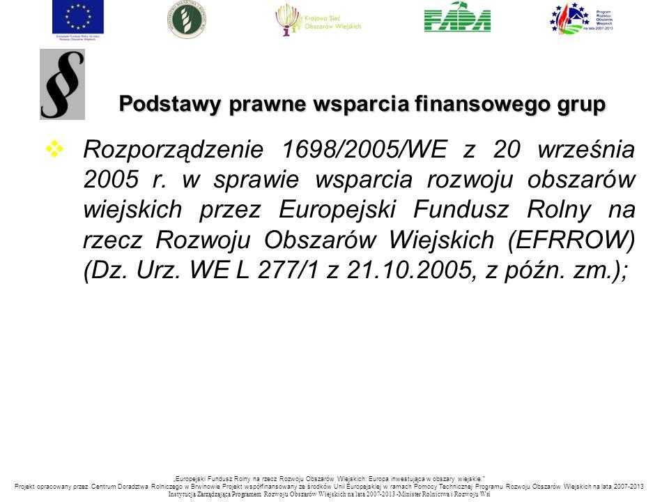 Podstawy prawne wsparcia finansowego grup  Rozporządzenie 1698/2005/WE z 20 września 2005 r. w sprawie wsparcia rozwoju obszarów wiejskich przez Euro