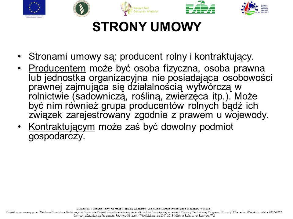 STRONY UMOWY Stronami umowy są: producent rolny i kontraktujący. Producentem może być osoba fizyczna, osoba prawna lub jednostka organizacyjna nie pos