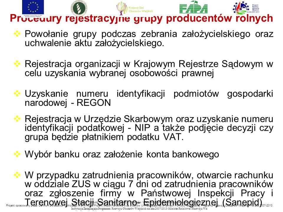 Procedury rejestracyjne grupy producentów rolnych  Powołanie grupy podczas zebrania założycielskiego oraz uchwalenie aktu założycielskiego.  Rejestr