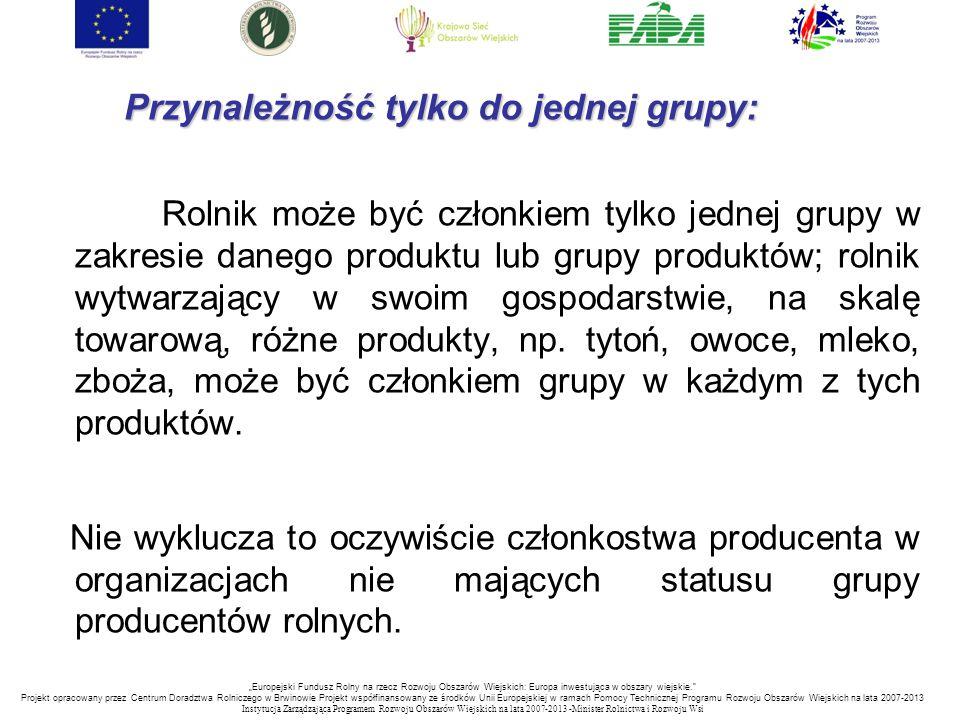 Przynależność tylko do jednej grupy: Rolnik może być członkiem tylko jednej grupy w zakresie danego produktu lub grupy produktów; rolnik wytwarzający