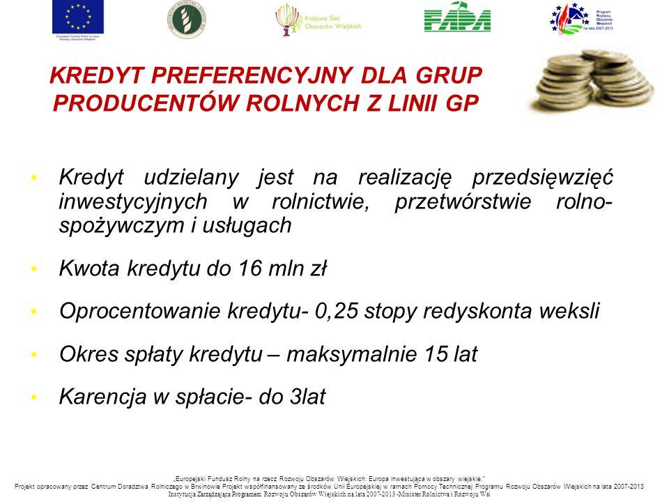 KREDYT PREFERENCYJNY DLA GRUP PRODUCENTÓW ROLNYCH Z LINII GP Kredyt udzielany jest na realizację przedsięwzięć inwestycyjnych w rolnictwie, przetwórst