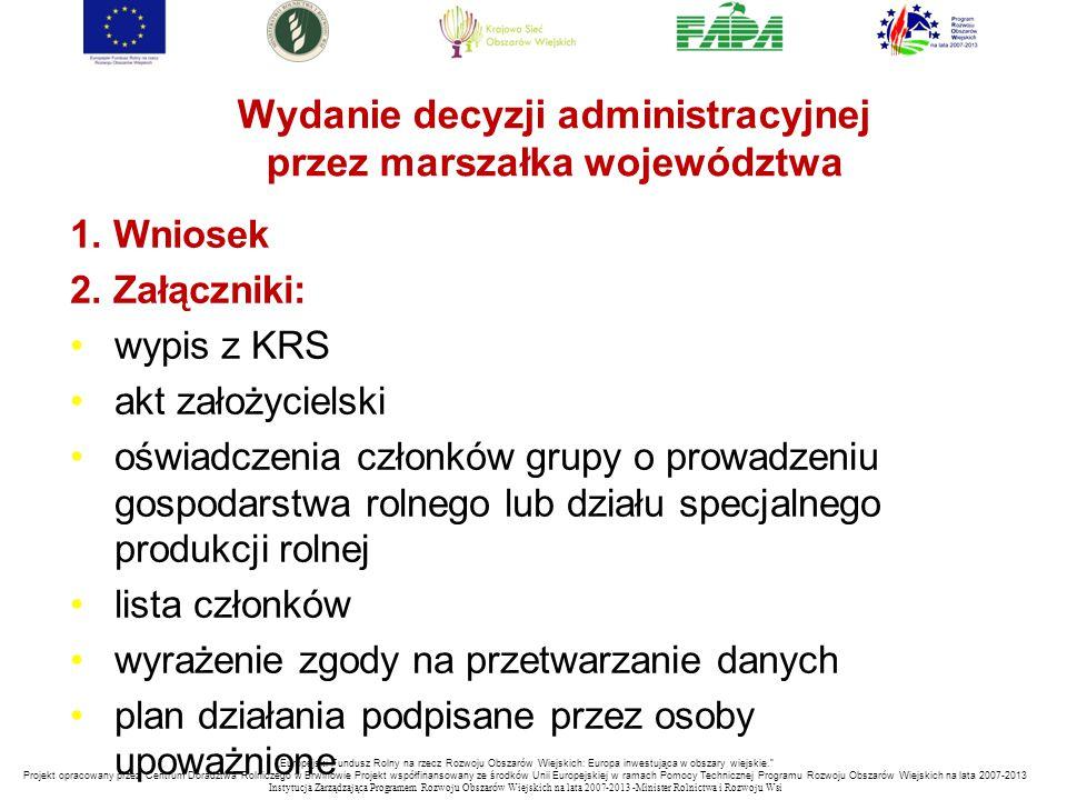 Wydanie decyzji administracyjnej przez marszałka województwa 1. Wniosek 2. Załączniki: wypis z KRS akt założycielski oświadczenia członków grupy o pro