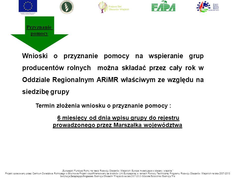 Przyznanie pomocy Wnioski o przyznanie pomocy na wspieranie grup producentów rolnych można składać przez cały rok w Oddziale Regionalnym ARiMR właściw