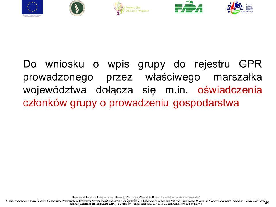49 Do wniosku o wpis grupy do rejestru GPR prowadzonego przez właściwego marszałka województwa dołącza się m.in. oświadczenia członków grupy o prowadz
