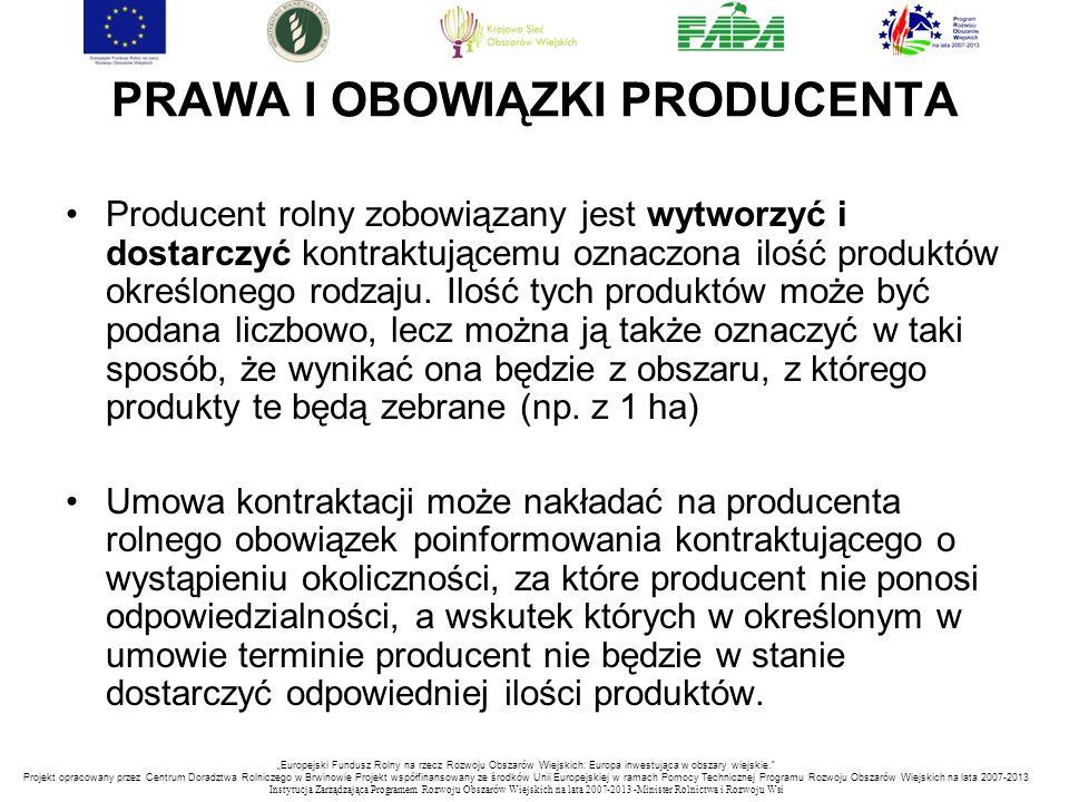 PRAWA I OBOWIĄZKI PRODUCENTA Producent rolny zobowiązany jest wytworzyć i dostarczyć kontraktującemu oznaczona ilość produktów określonego rodzaju. Il