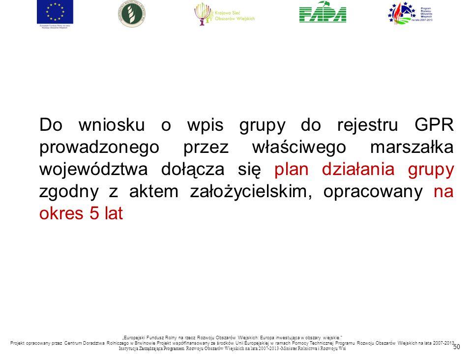 50 Do wniosku o wpis grupy do rejestru GPR prowadzonego przez właściwego marszałka województwa dołącza się plan działania grupy zgodny z aktem założyc