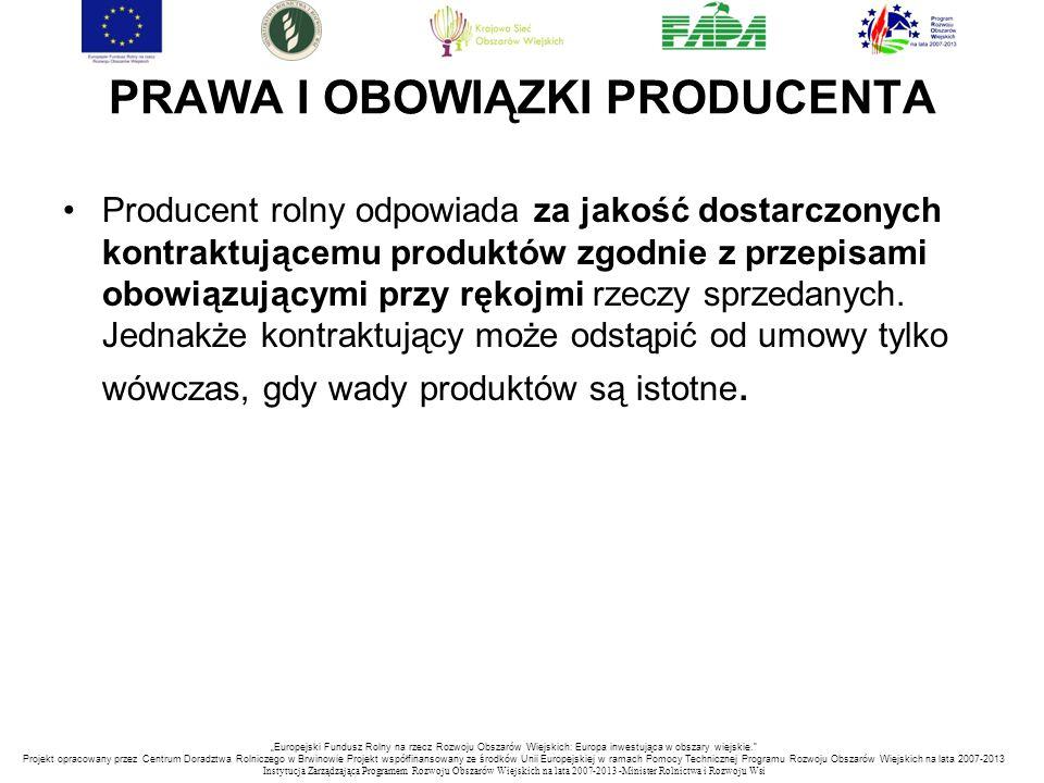 PRAWA I OBOWIĄZKI PRODUCENTA Producent rolny odpowiada za jakość dostarczonych kontraktującemu produktów zgodnie z przepisami obowiązującymi przy ręko