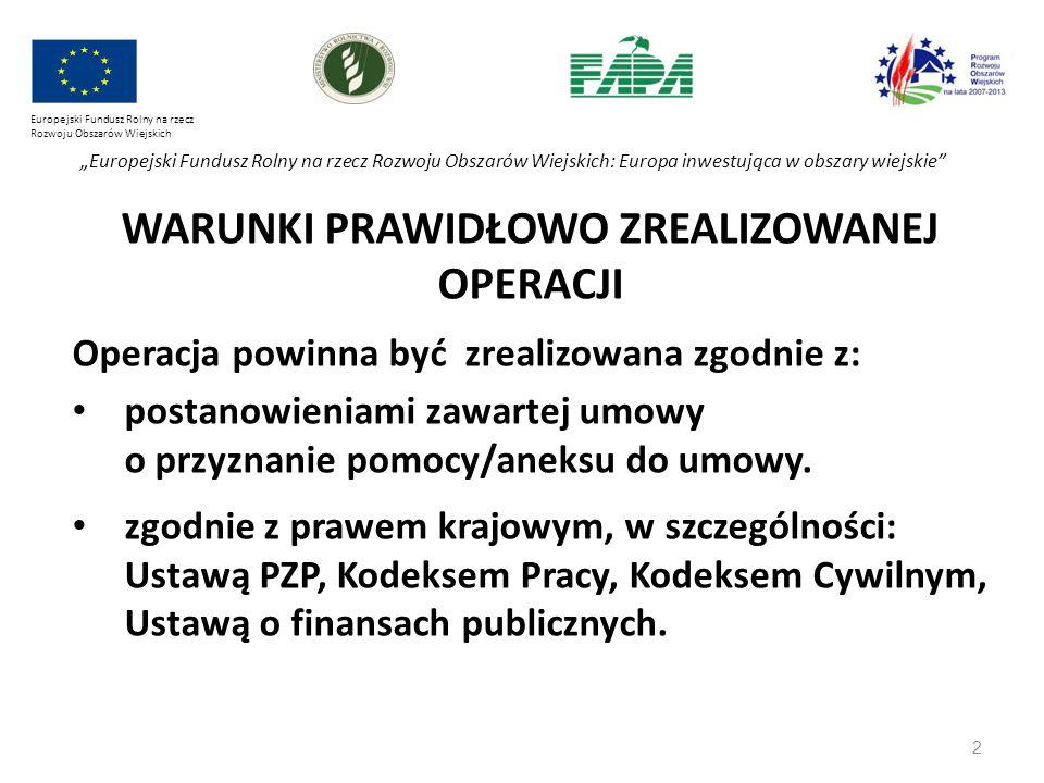 """3 Europejski Fundusz Rolny na rzecz Rozwoju Obszarów Wiejskich """"Europejski Fundusz Rolny na rzecz Rozwoju Obszarów Wiejskich: Europa inwestująca w obszary wiejskie WARUNKI PRAWIDŁOWO ZREALIZOWANEJ OPERACJI Jakość złożonej dokumentacji ma bezpośredni wpływ na czas weryfikacji wniosku, a tym samym na termin, w jakim Beneficjent uzyska refundację części/całości poniesionych kosztów kwalifikowalnych operacji."""