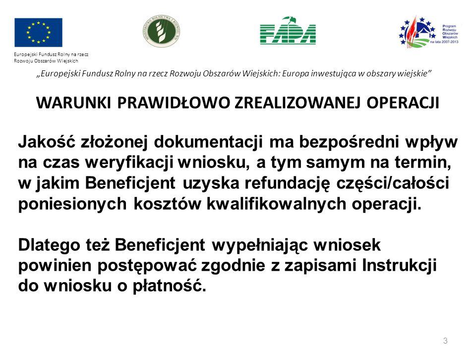 """4 Europejski Fundusz Rolny na rzecz Rozwoju Obszarów Wiejskich """"Europejski Fundusz Rolny na rzecz Rozwoju Obszarów Wiejskich: Europa inwestująca w obszary wiejskie WARUNKI PRAWIDŁOWO ZREALIZOWANEJ OPERACJI Terminy składania wniosków o płatność są określone w umowie."""