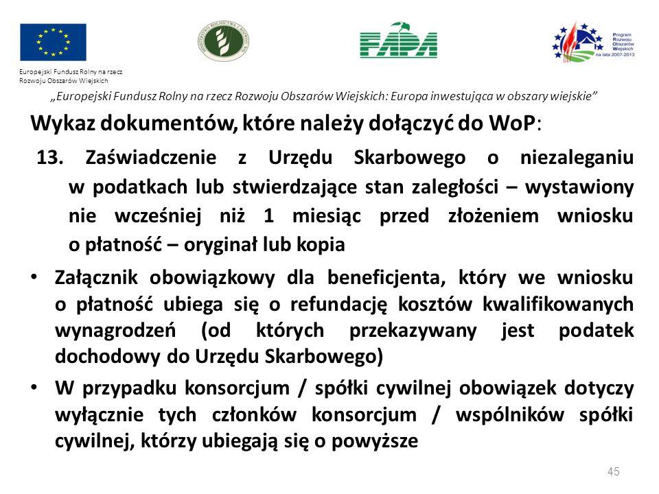 """45 Europejski Fundusz Rolny na rzecz Rozwoju Obszarów Wiejskich """"Europejski Fundusz Rolny na rzecz Rozwoju Obszarów Wiejskich: Europa inwestująca w obszary wiejskie Wykaz dokumentów, które należy dołączyć do WoP: 13."""