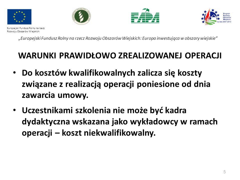 """16 Europejski Fundusz Rolny na rzecz Rozwoju Obszarów Wiejskich """"Europejski Fundusz Rolny na rzecz Rozwoju Obszarów Wiejskich: Europa inwestująca w obszary wiejskie WARUNKI PRAWIDŁOWO ZREALIZOWANEJ OPERACJI Zatrudnianie personelu - umowa o pracę na ½, ¼ etatu - kwalifikowalne, o ile zadania związane z operacją są: wyraźnie wyodrębnione w umowie o pracę lub zakresie czynności służbowych pracownika lub opisie stanowiska pracy zakres tych zadań stanowi podstawę do określenia proporcji faktycznego zaangażowania pracownika w realizację operacji w stosunku do czasu pracy wynikającego z umowy o pracę tego pracownika wydatek związany z wynagrodzeniem personelu operacji odpowiada ww."""