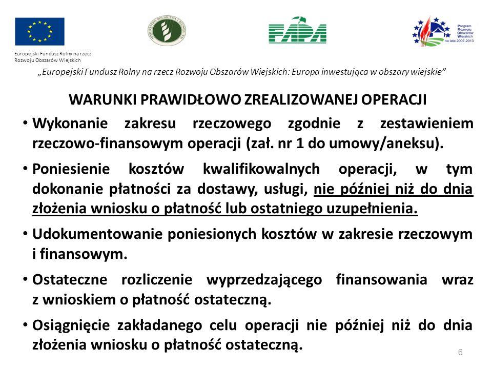 """6 Europejski Fundusz Rolny na rzecz Rozwoju Obszarów Wiejskich """"Europejski Fundusz Rolny na rzecz Rozwoju Obszarów Wiejskich: Europa inwestująca w obszary wiejskie WARUNKI PRAWIDŁOWO ZREALIZOWANEJ OPERACJI Wykonanie zakresu rzeczowego zgodnie z zestawieniem rzeczowo-finansowym operacji (zał."""